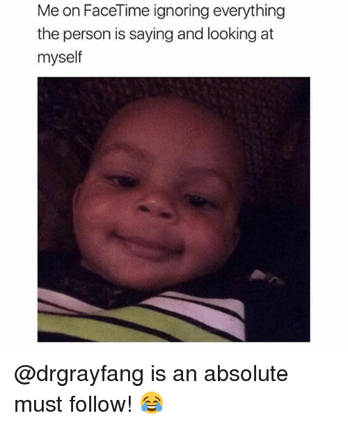 Facetime, Memes, and 🤖: Me on FaceTime ignoring everything  the person is saying and looking at  myself @drgrayfang is an absolute must follow! 😂