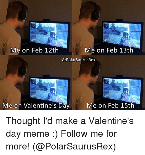 Memes, 🤖, And Valentines Day Memes: Me On Feb 12th Me On Feb