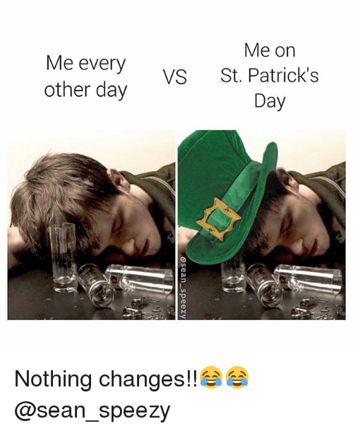 Memes, St Patrick's Day, and 🤖: Me on  Me every  other day  VS St. Patrick's  Day Nothing changes!!😂😂 @sean_speezy
