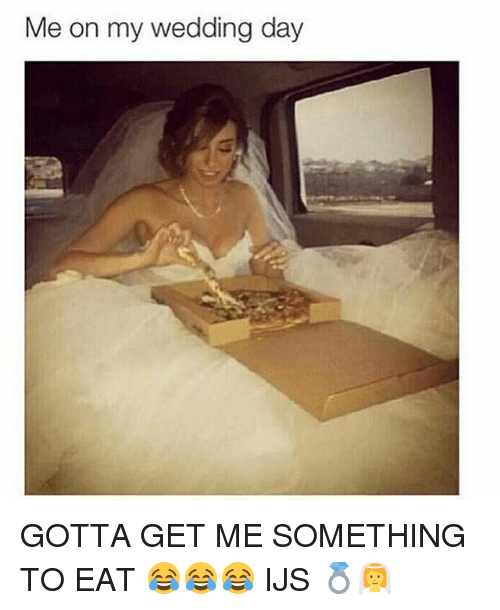 Memes Wedding And Day Me On My Gotta Get