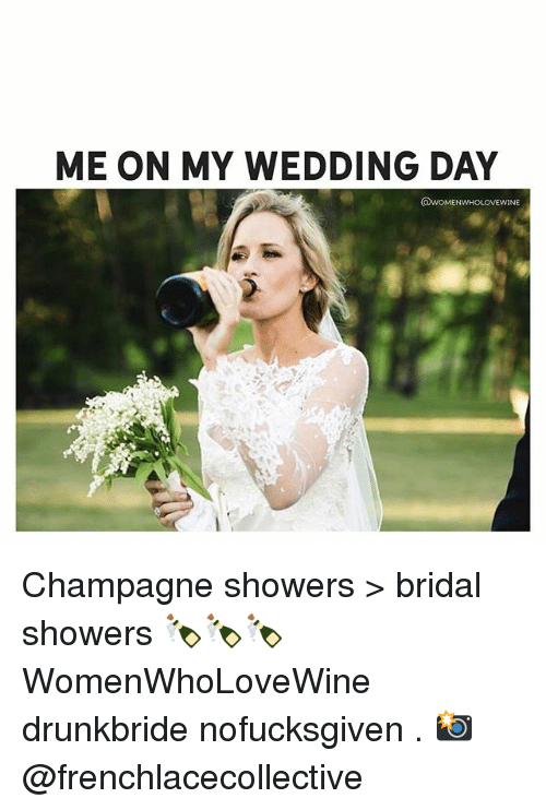 Champagne Memes And Wedding Me On My Day Ne Showers