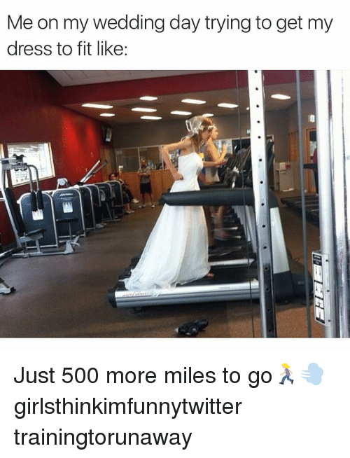 Funny, Dress, and Wedding: Me on my wedding day trying to get my  dress to fit like Just 500 more miles to go🏃🏼‍♀️💨 girlsthinkimfunnytwitter trainingtorunaway