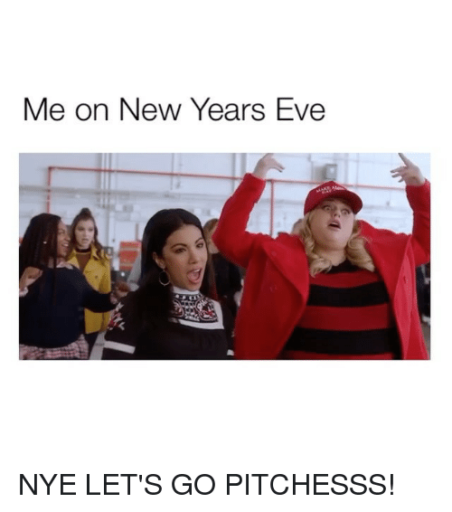 Girl Memes, Eve, and New: Me on New Years Eve NYE LET'S GO PITCHESSS!