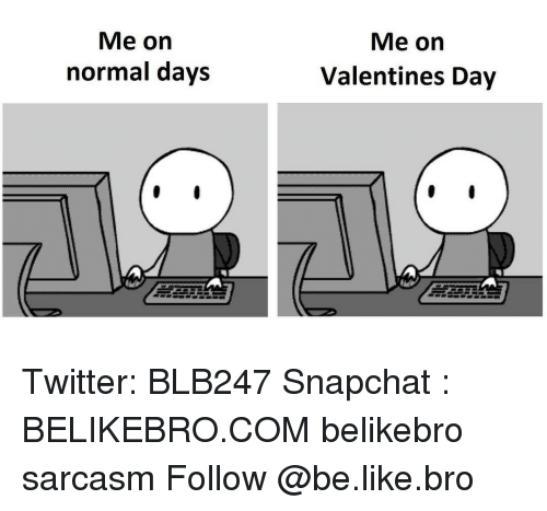 Memes, 🤖, And Snapchater: Me On Normal Days Me On Valentines Day Twitter