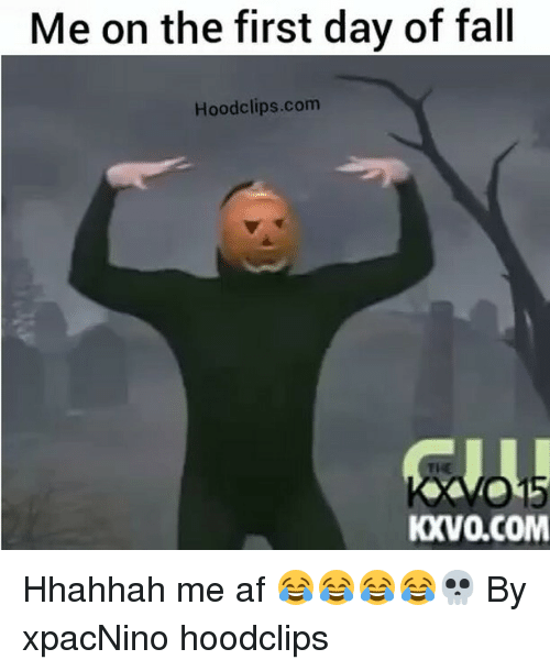 me on the first day of fall hoodclips com kv0 com hhahhah 4011224 ✅ 25 best memes about first day of fall first day of fall memes