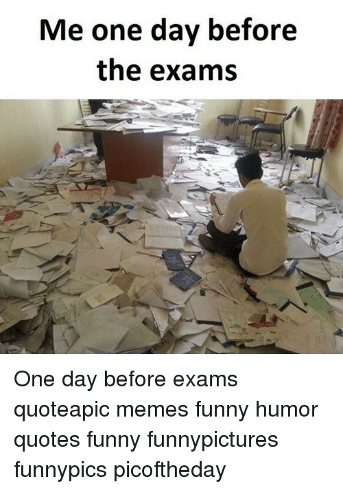 Me One Day Before The Exams One Day Before Exams Quoteapic