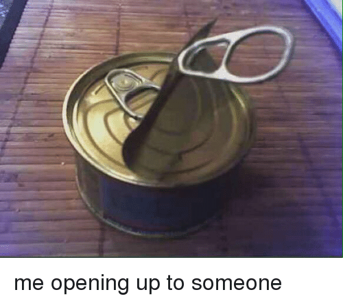 Funny, Ups, and Me Opening Up to Someone: me opening up to someone