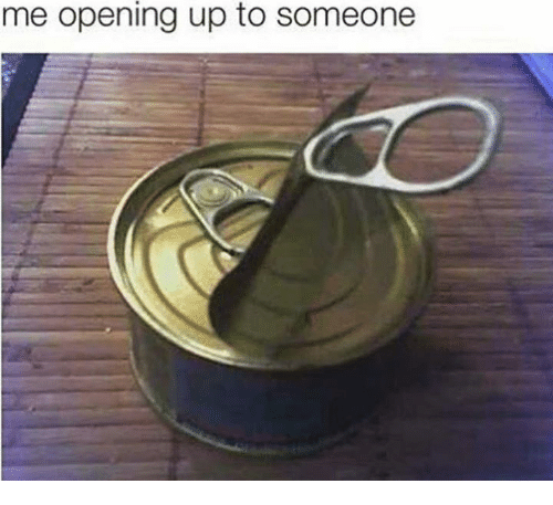 Someone, Opening, and Me Opening Up to Someone: me opening up to someone