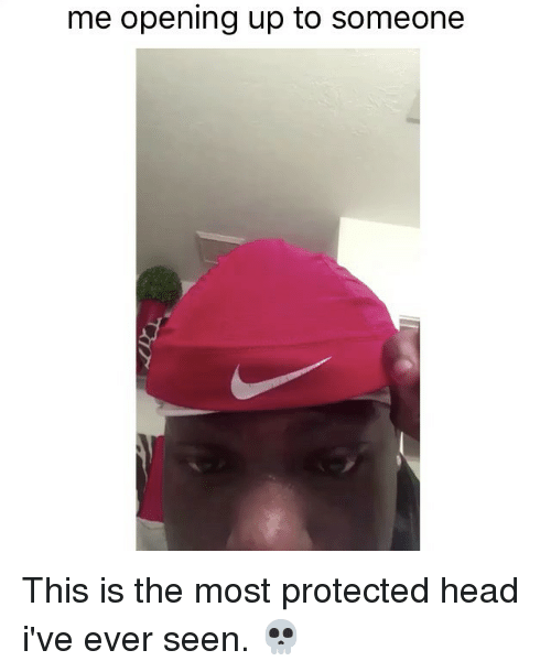 Funny, Memes, and Seens: me opening up to someone This is the most protected head i've ever seen. 💀