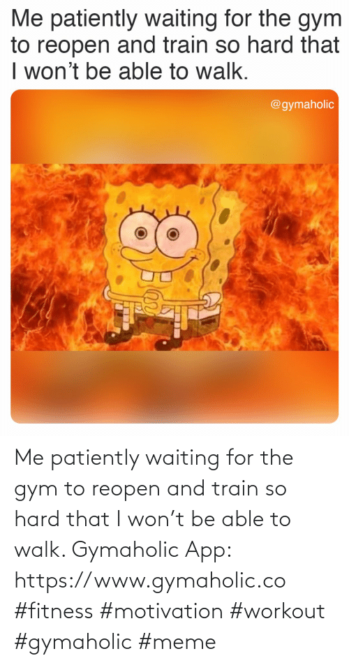 Gym, Meme, and I Won: Me patiently waiting for the gym to reopen and train so hard that I won't be able to walk.  Gymaholic App: https://www.gymaholic.co  #fitness #motivation #workout #gymaholic #meme