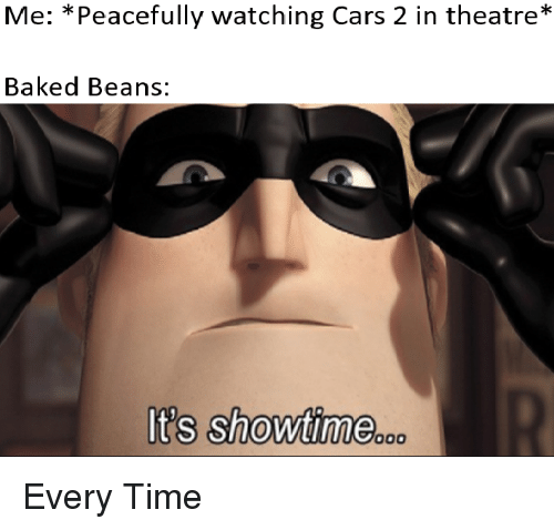 Me Peacefully Watching Cars 2 In Theatre Baked Beans Its