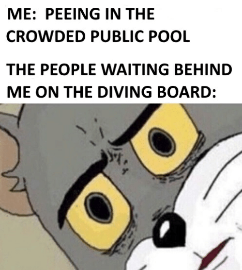 Pool, Waiting..., and Board: ME: PEEING IN THE  CROWDED PUBLIC POOL  THE PEOPLE WAITING BEHIND  ME ON THE DIVING BOARD: