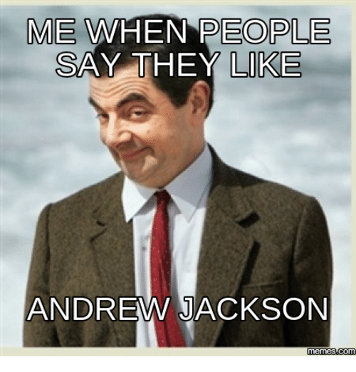 me people when say they like andrew jackson memes com 17952819 me people when say they like andrew jackson memescom jackson