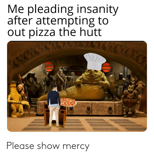 Me Pleading Insanity After Attempting To Out Pizza The Hutt