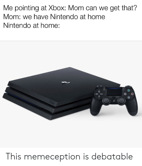 Me Pointing at Xbox Mom Can We Get That? Mom We Have Nintendo at
