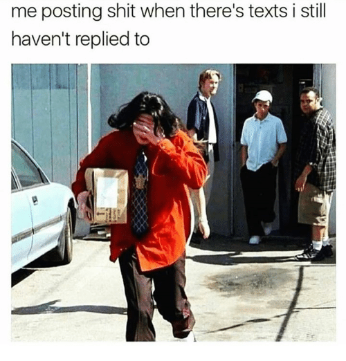 Relationships, Shit, and Texts: me posting shit when there's texts i still  haven't replied to