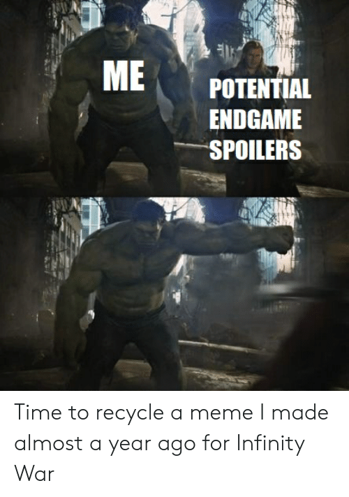 Me Potential Endgame Spoilers Time To Recycle A Meme I Made