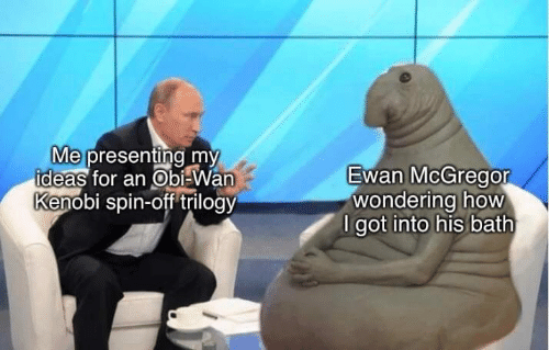 Obi-Wan Kenobi, Star Wars, and Ewan McGregor: Me presenting my  ideas for an Obi Wan  Kenobi spin-off trilogy  Ewan McGregor  wondering how  I got into his bath