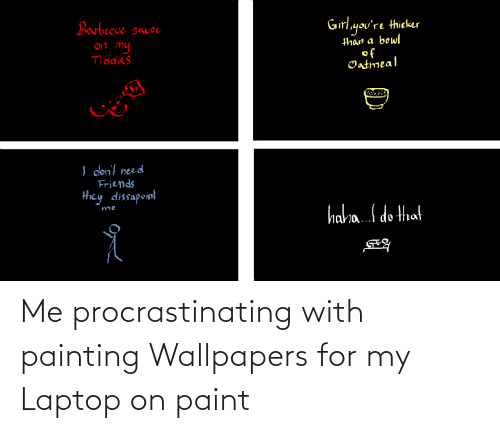 Me Procrastinating With Painting Wallpapers For My Laptop On Paint Funny Meme On Me Me