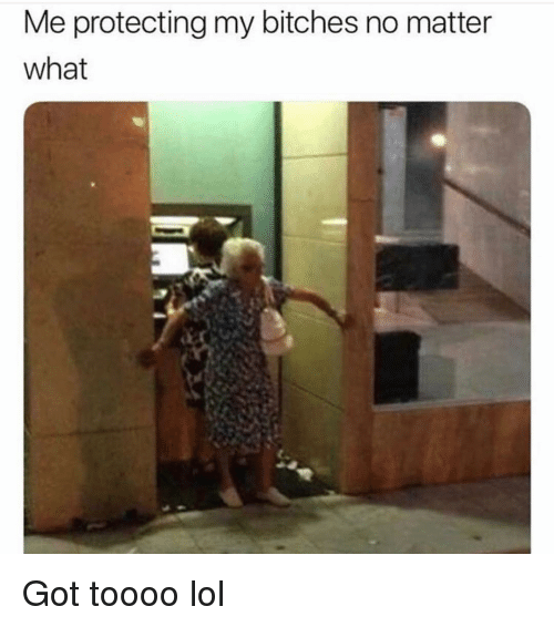 Funny, Lol, and Got: Me protecting my bitches no matter  what Got toooo lol