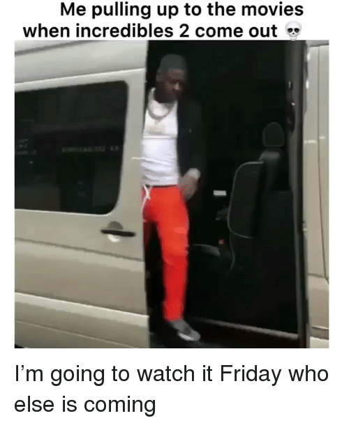 Friday, Funny, and Movies: Me pulling up to the movies  when incredibles 2 come out I'm going to watch it Friday who else is coming