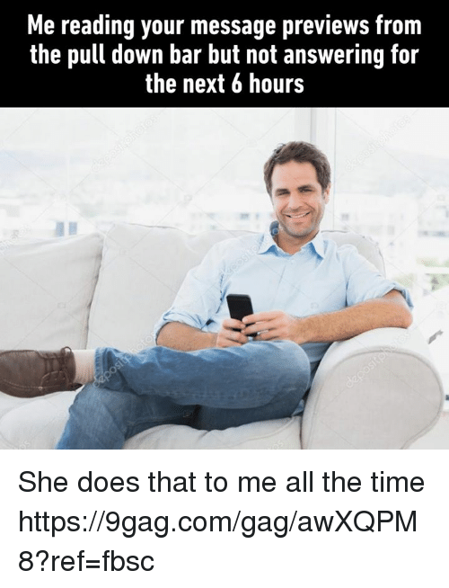9gag, Dank, and Time: Me reading your message previews from  the pull down bar but not answering for  the next 6 hours She does that to me all the time https://9gag.com/gag/awXQPM8?ref=fbsc