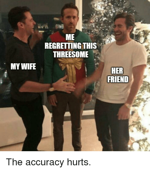 ME REGRETTING THIS THREESOME MY WIFE HER FRIEND | Reddit Meme on ME ME