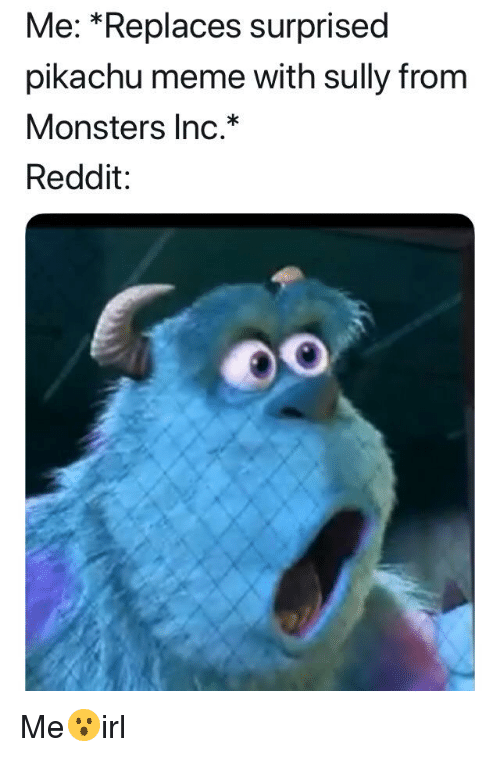 me replaces surprised pikachu meme with sully from monsters inc