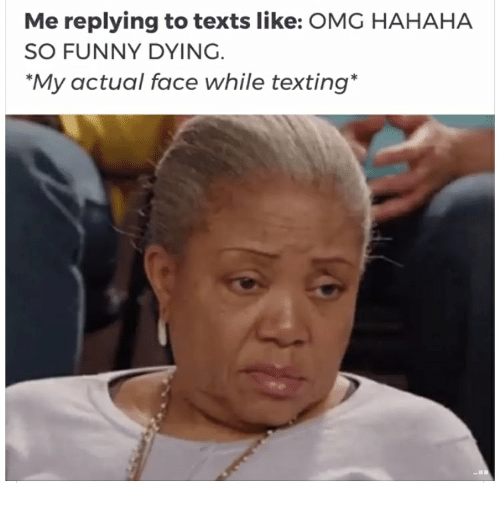 me replying to texts like omg hahaha so funny dying 29732881 me replying to texts like omg hahaha so funny dying my actual face