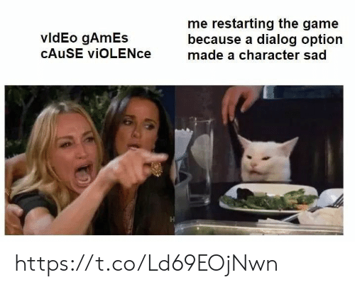 The Game, Video Games, and Game: me restarting the game  because a dialog option  made a character sad  vldEo gAmEs  CAUSE viOLENce https://t.co/Ld69EOjNwn