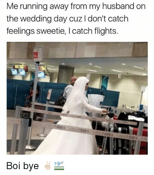 Grindr, Husband, and Wedding: Me running away from my husband on  the wedding day cuz I don't catch  feelings sweetie, I catch flights. Boi bye ✌🏻🛫