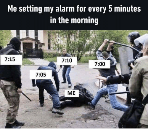 me setting my alarm for every 5 minutes in the morning 715 710 700 705 me alarm meme on sizzle. Black Bedroom Furniture Sets. Home Design Ideas