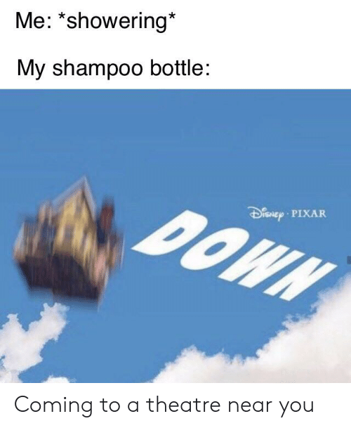 Me Showering* My Shampoo Bottle DOWN Nep PIXAR Coming to a Theatre