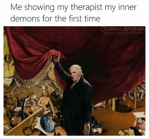 Memes, Time, and Classical Art: Me showing my therapist my inner  demons for the first time  ASSICAL ART MEMES  icebook.com/classicalartmeme