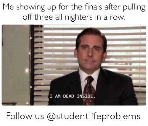 Finals, Tumblr, and Http: Me showing up for the finals after pulling  off three all nighters in a row  I AM DEAD INSIDE Follow us @studentlifeproblems