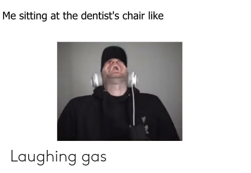 Me Sitting at the Dentist's Chair Like Laughing Gas | Reddit Meme on