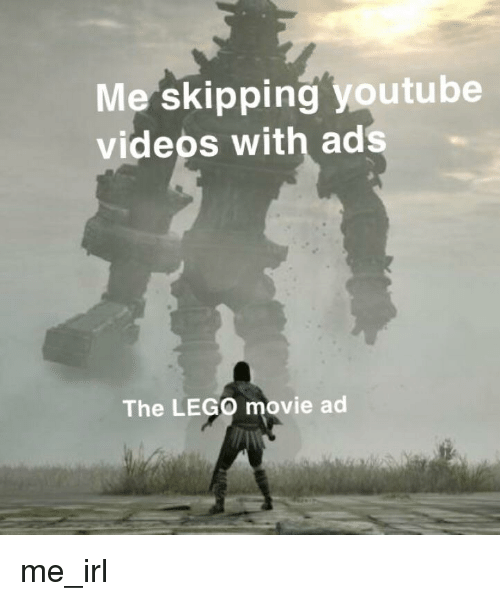 Me Skipping Youtube Videos With Ads The Lego Movie Ad Lego Meme On Me Me