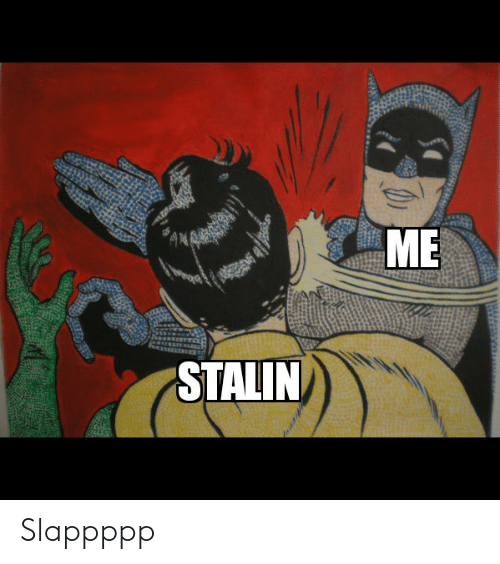 Funny, Stalin, and Me: ME  STALIN Slappppp