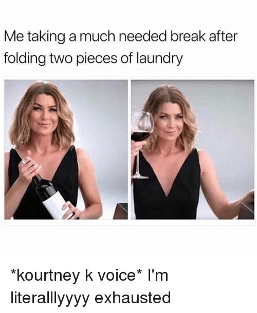 Laundry, Break, and Voice: Me taking a much needed break after  folding two pieces of laundry *kourtney k voice* I'm literalllyyyy exhausted
