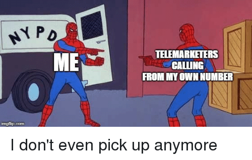 ME TELEMARKETERS I CALLING FROM MY OWN NUMBER Imgflipcom | Reddit