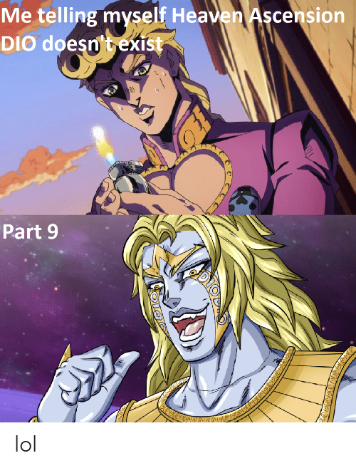 Me Telling Myself Heaven Ascension DIO Doesn T Exist Part 9