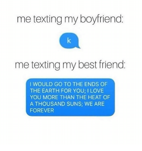 Funny Quotes To Send To Your Friends: Me Texting My Boyfriend Me Texting My Best Friend I WOULD