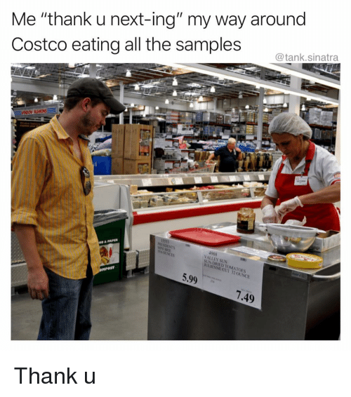 "Costco, Funny, and All The: Me ""thank u next-ing"" my way around  Costco eating all the samples  @tank.sinatra  53  4988  VALLEY SUN  SUN DRI  OUNCE  5.99  .49 Thank u"