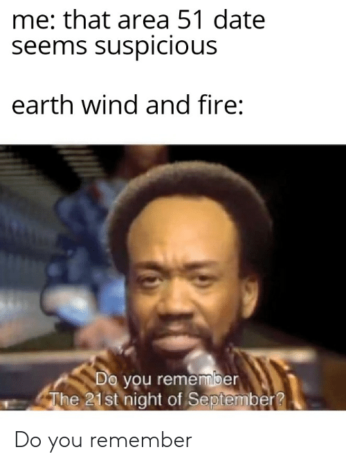 Me That Area 51 Date Seems Suspicious Earth Wind and Fire Do You