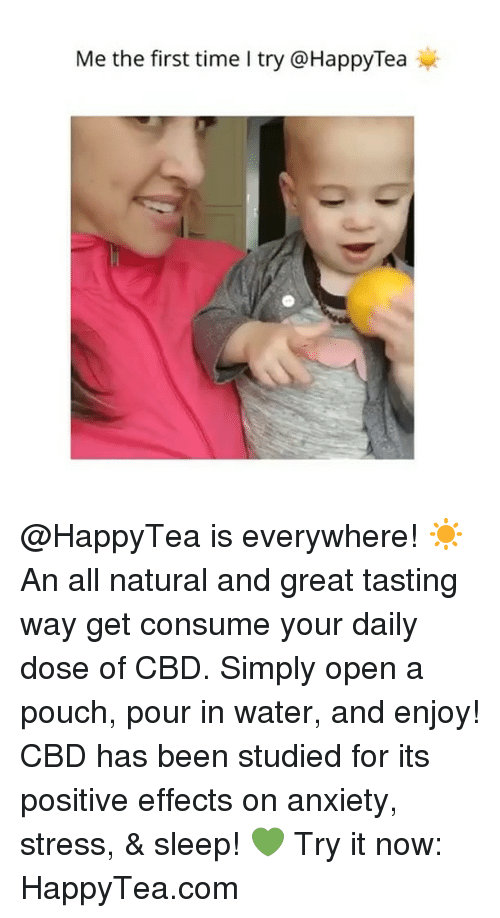 Memes, Anxiety, and Time: Me the first time I try @HappyTea @HappyTea is everywhere! ☀️An all natural and great tasting way get consume your daily dose of CBD. Simply open a pouch, pour in water, and enjoy! CBD has been studied for its positive effects on anxiety, stress, & sleep! 💚 Try it now: HappyTea.com
