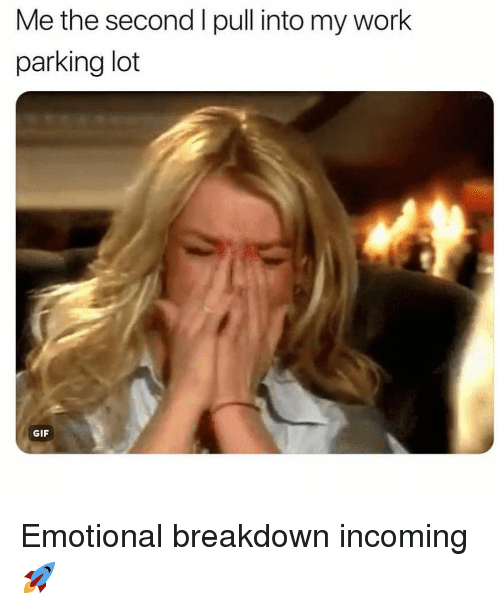 Gif, Work, and Girl Memes: Me the second I pull into my work  parking lot  GIF Emotional breakdown incoming 🚀