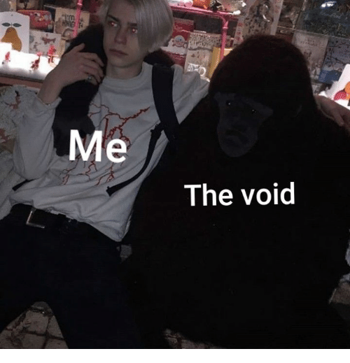Void, The, and The Void: Me  The void