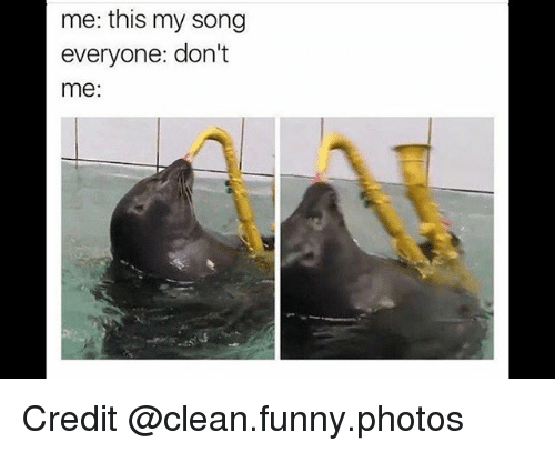 Funniest Meme Clean : Me this my song everyone don't me credit funny meme on me.me