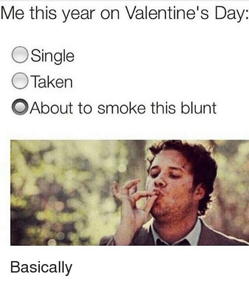 Me This Year On Valentine S Day Single Taken Oabout To Smoke This