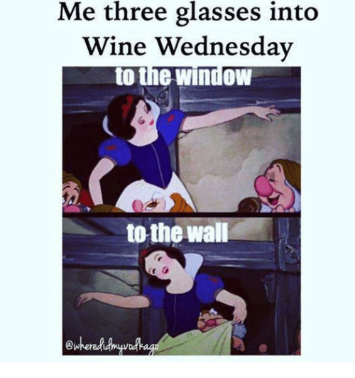 me three glasses into wine wednesday to the window to 15861446 ✅ 25 best memes about wine wednesday wine wednesday memes,Wine Wednesday Meme